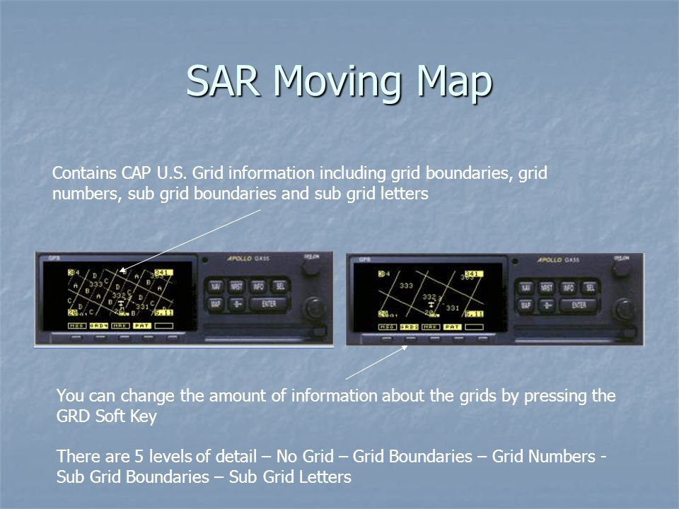 SAR Moving Map Contains CAP U.S. Grid information including grid boundaries, grid numbers, sub grid boundaries and sub grid letters.