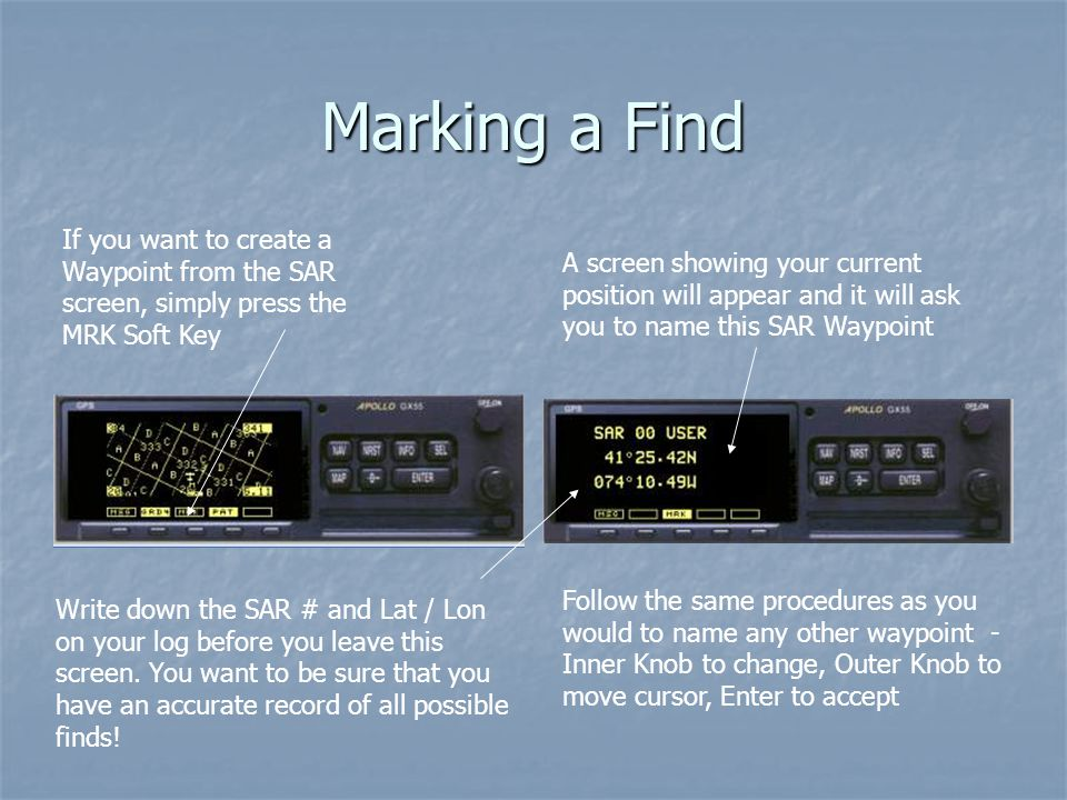 Marking a Find If you want to create a Waypoint from the SAR screen, simply press the MRK Soft Key.