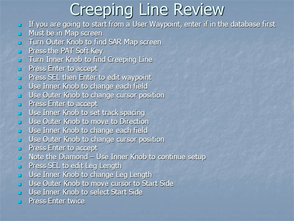 Creeping Line Review If you are going to start from a User Waypoint, enter if in the database first.