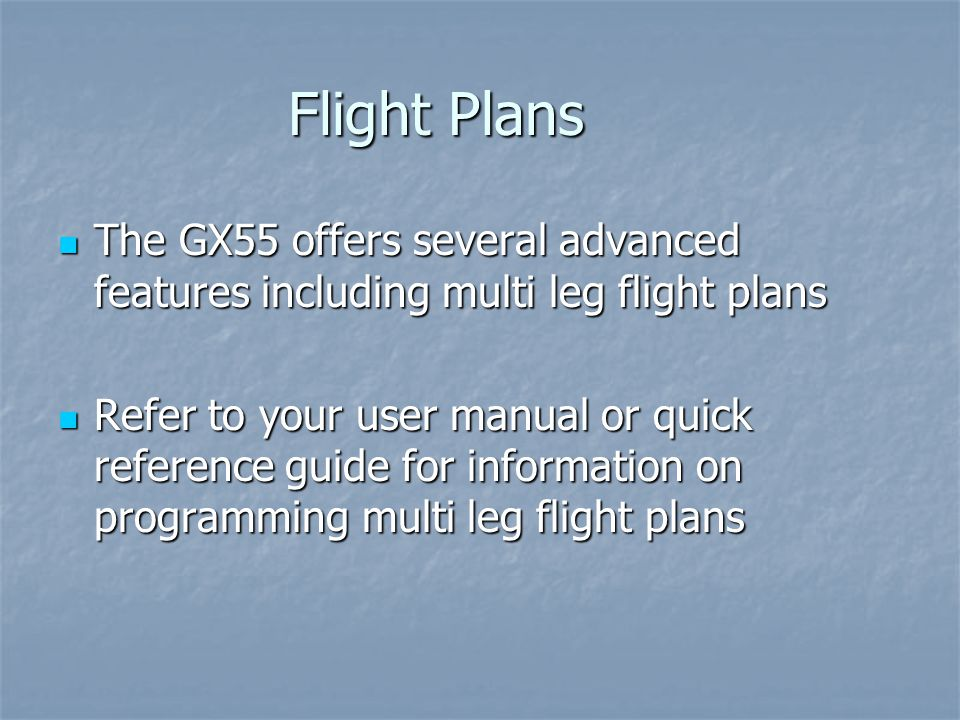Flight Plans The GX55 offers several advanced features including multi leg flight plans.