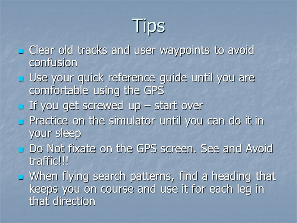 Tips Clear old tracks and user waypoints to avoid confusion