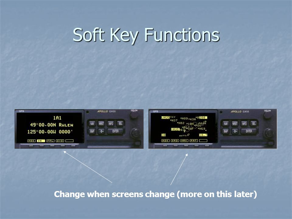 Soft Key Functions Change when screens change (more on this later)