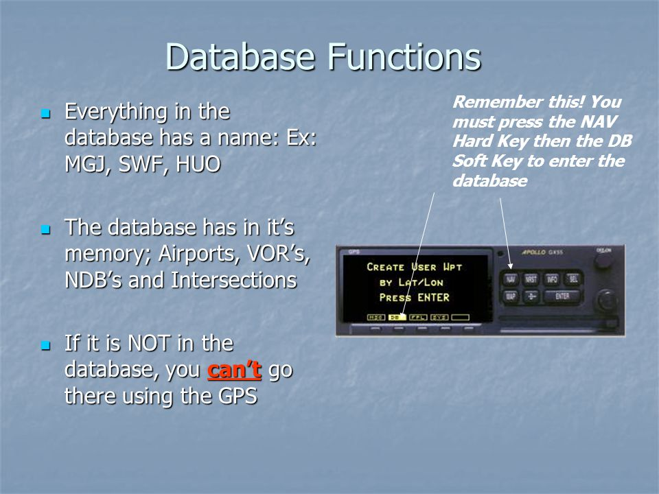Database Functions Remember this! You must press the NAV Hard Key then the DB Soft Key to enter the database.