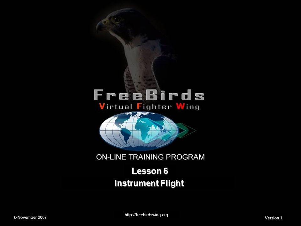 Lesson 6 Instrument Flight http://freebirdswing.org Version 1