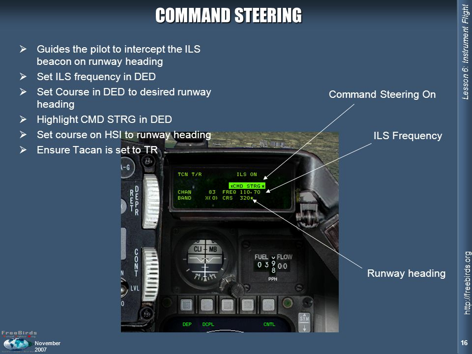 COMMAND STEERING Guides the pilot to intercept the ILS beacon on runway heading. Set ILS frequency in DED.