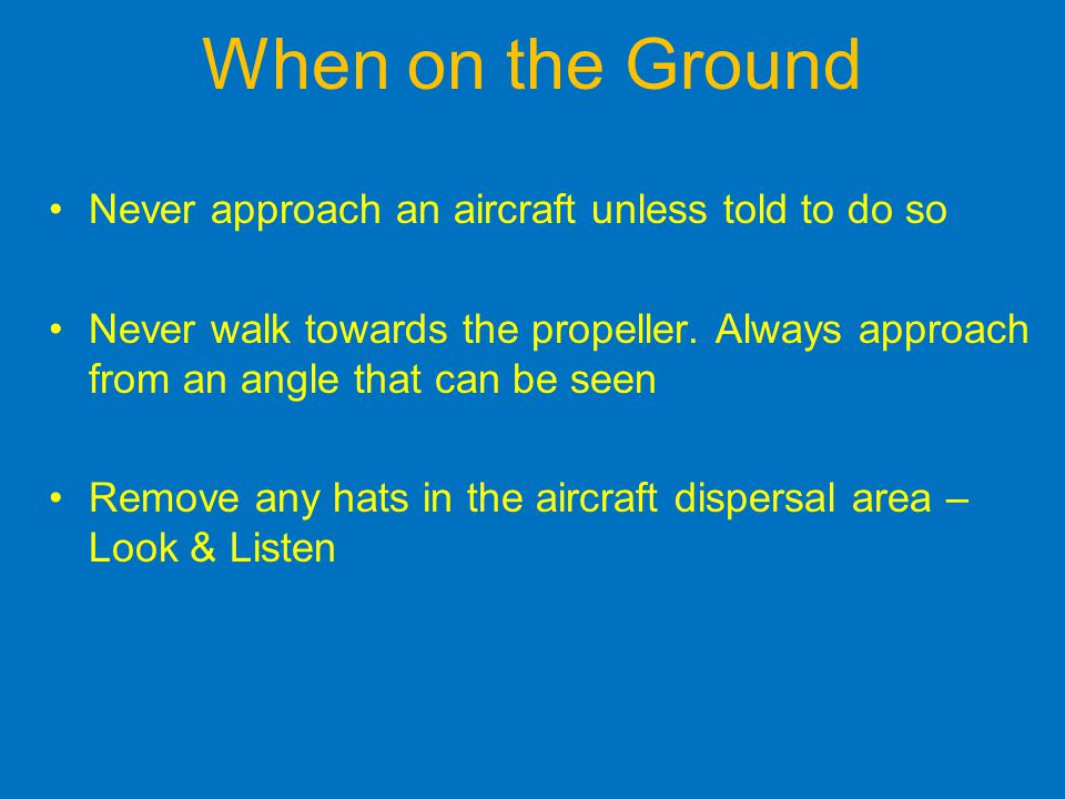 When on the Ground Never approach an aircraft unless told to do so