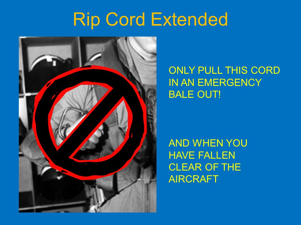 Rip Cord Extended ONLY PULL THIS CORD IN AN EMERGENCY BALE OUT!