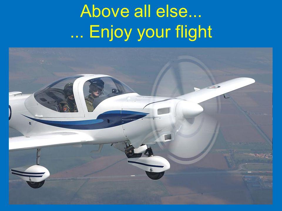 Above all else... ... Enjoy your flight