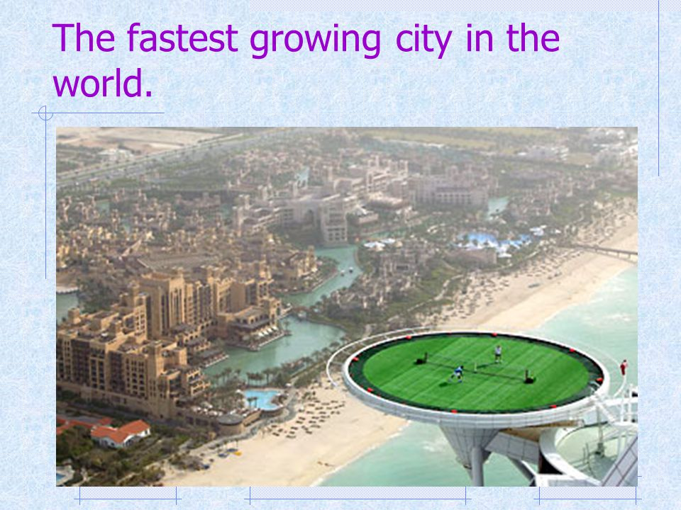 The fastest growing city in the world.