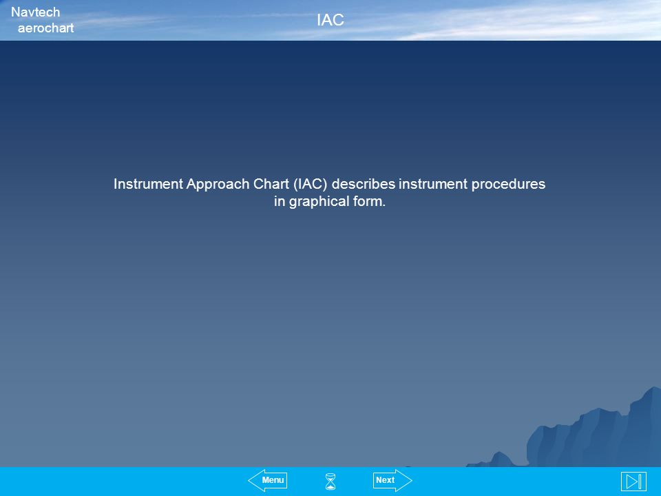 Navtech aerochart. IAC. Instrument Approach Chart (IAC) describes instrument procedures in graphical form.