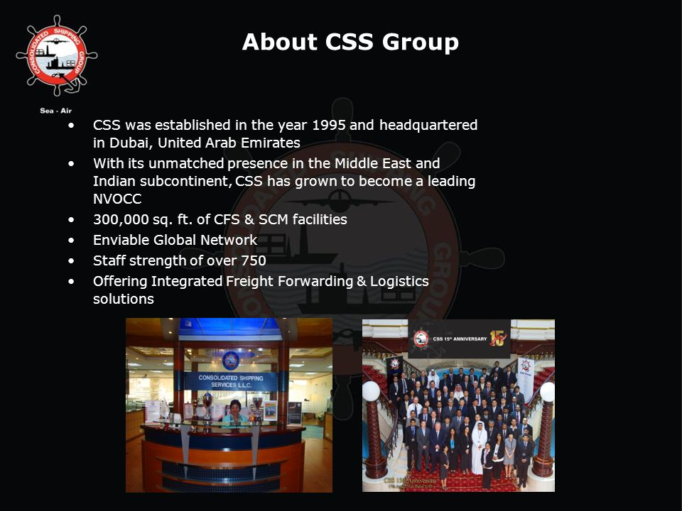 About CSS Group CSS was established in the year 1995 and headquartered in Dubai, United Arab Emirates.