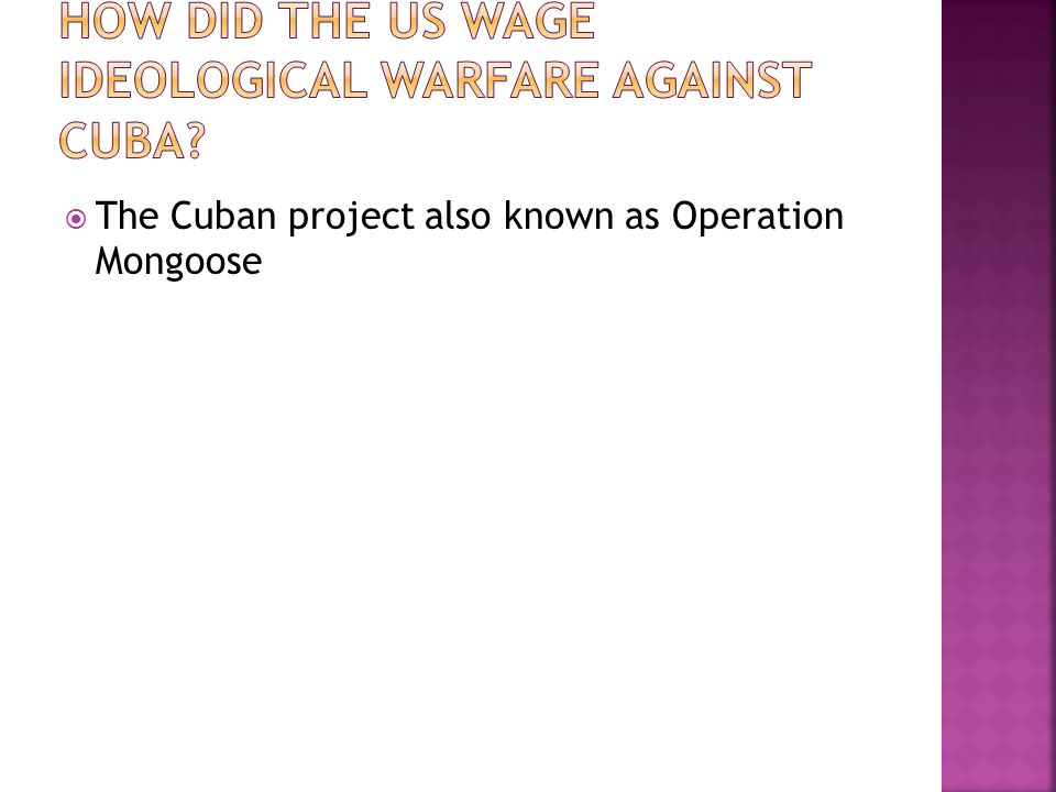 How did the US wage ideological warfare against Cuba