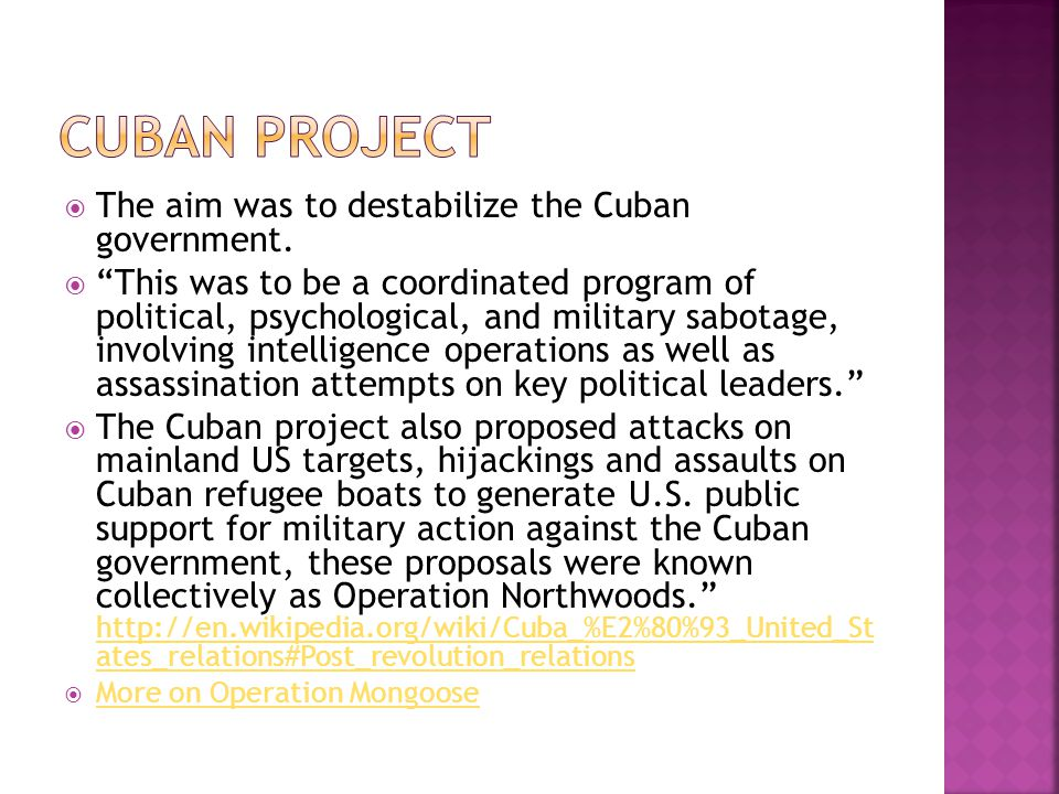 Cuban project The aim was to destabilize the Cuban government.