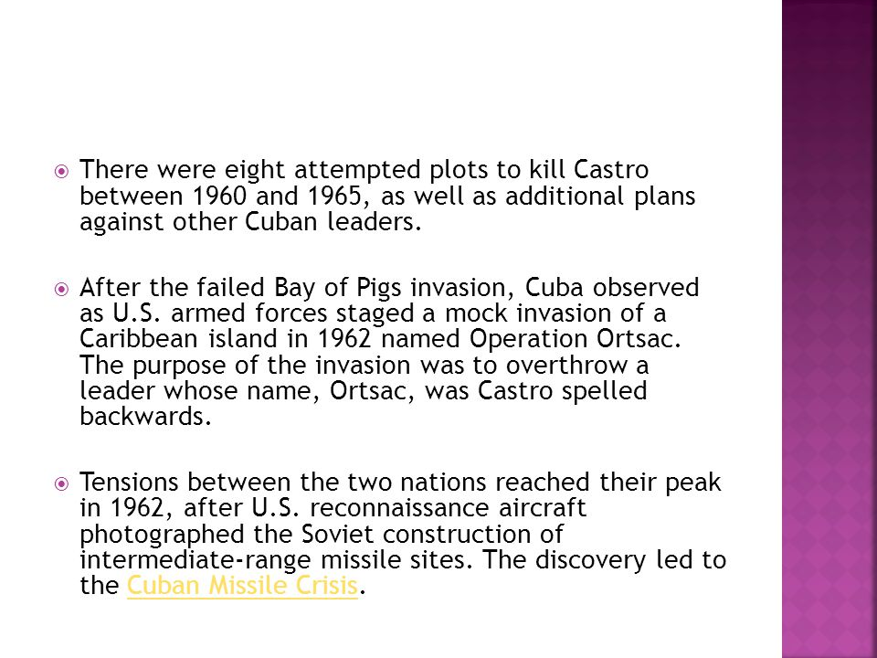 There were eight attempted plots to kill Castro between 1960 and 1965, as well as additional plans against other Cuban leaders.