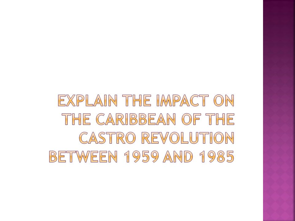 Explain the impact on the Caribbean of the Castro revolution between 1959 and 1985