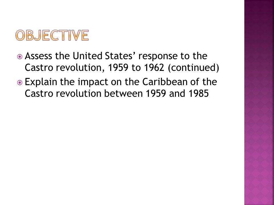 objective Assess the United States' response to the Castro revolution, 1959 to 1962 (continued)