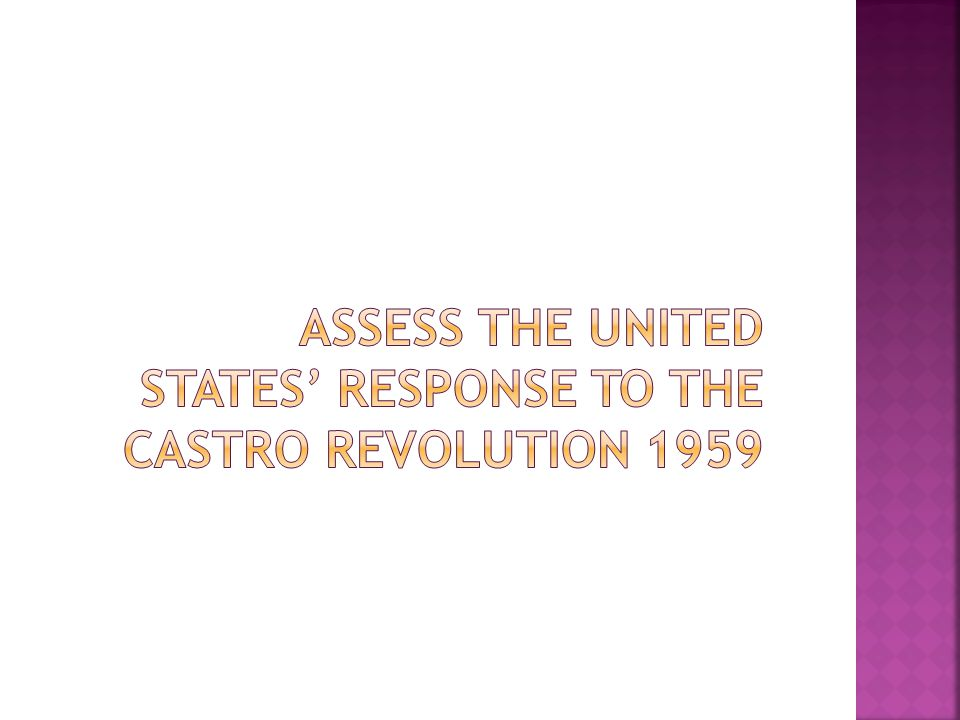 Assess the United States' response to the Castro revolution 1959