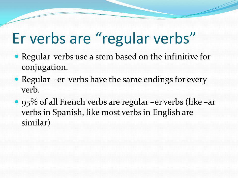Er verbs are regular verbs