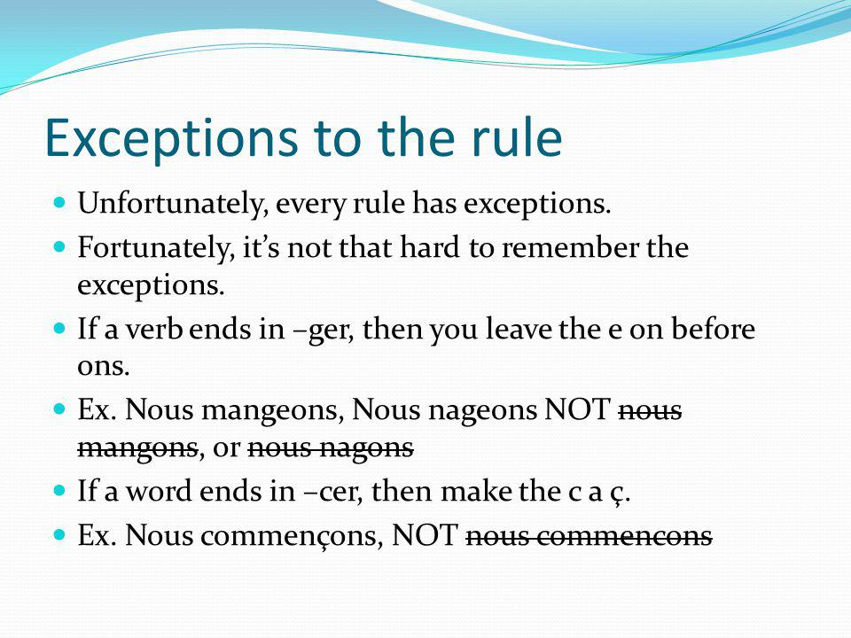 Exceptions to the rule Unfortunately, every rule has exceptions.