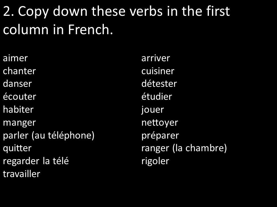 2. Copy down these verbs in the first column in French.