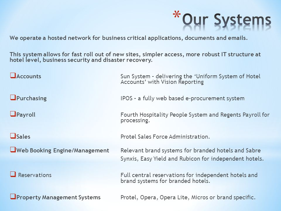 Our Systems We operate a hosted network for business critical applications, documents and emails.