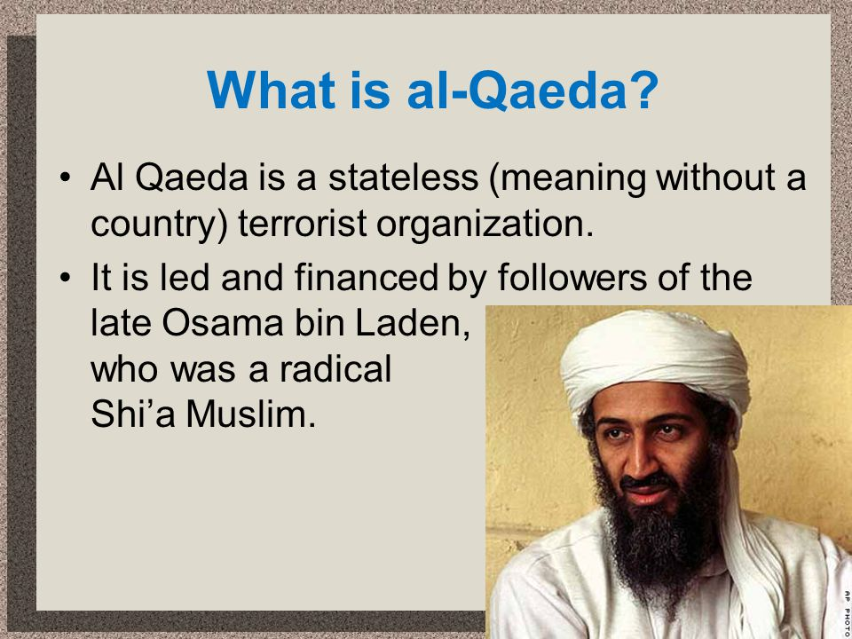 What is al-Qaeda Al Qaeda is a stateless (meaning without a country) terrorist organization.