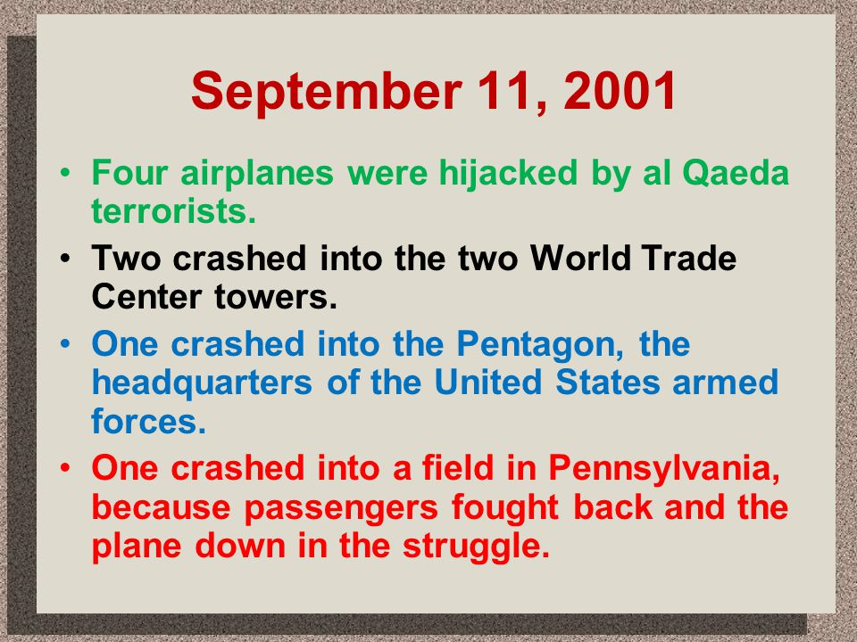 September 11, 2001 Four airplanes were hijacked by al Qaeda terrorists. Two crashed into the two World Trade Center towers.
