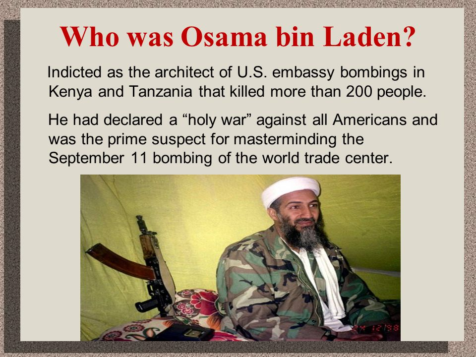 4/1/2017 Who was Osama bin Laden Indicted as the architect of U.S. embassy bombings in Kenya and Tanzania that killed more than 200 people.