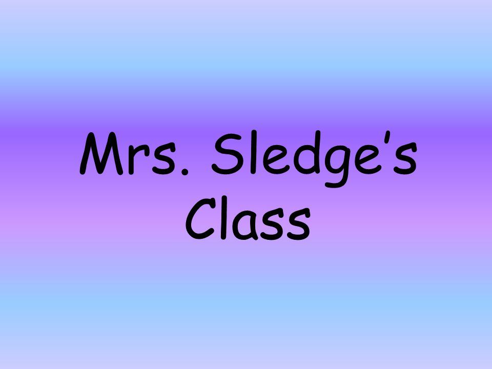 Mrs. Sledge's Class