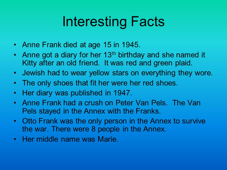Interesting Facts Anne Frank died at age 15 in 1945.