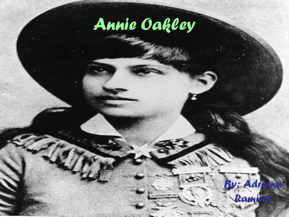 Annie Oakley By: Adriana Ramirez