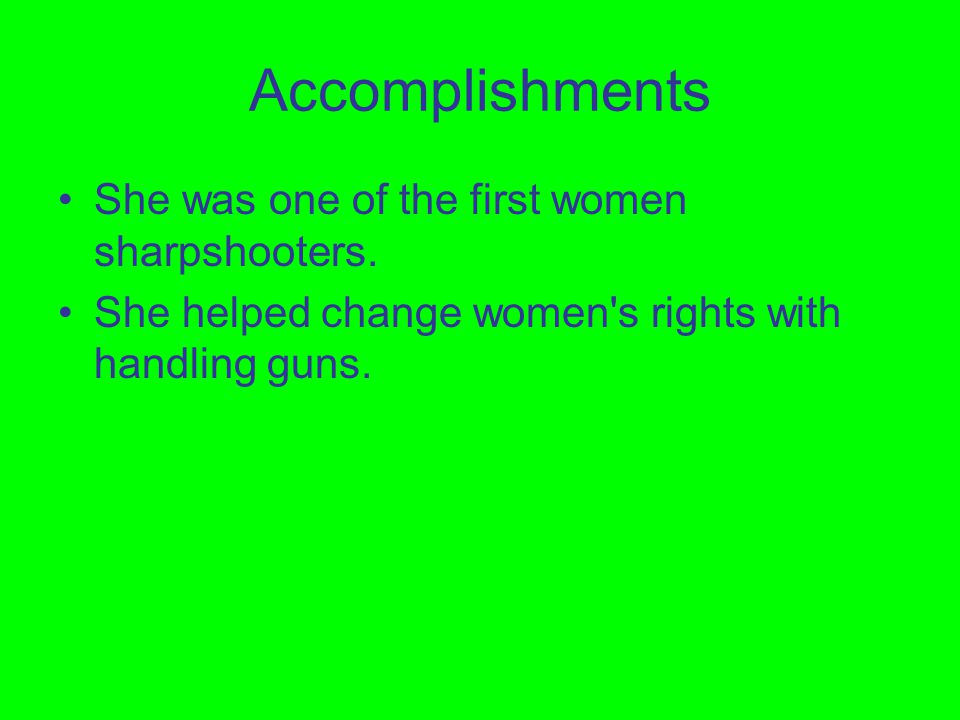 Accomplishments She was one of the first women sharpshooters.