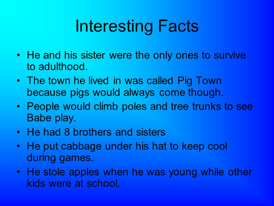 Interesting Facts He and his sister were the only ones to survive to adulthood.