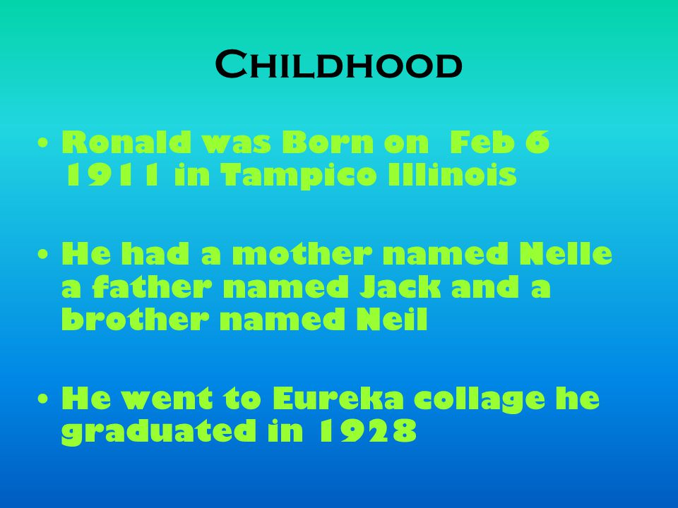 Childhood Ronald was Born on Feb 6 1911 in Tampico Illinois