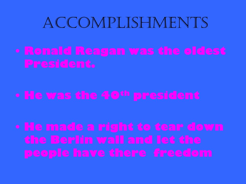 Accomplishments Ronald Reagan was the oldest President.
