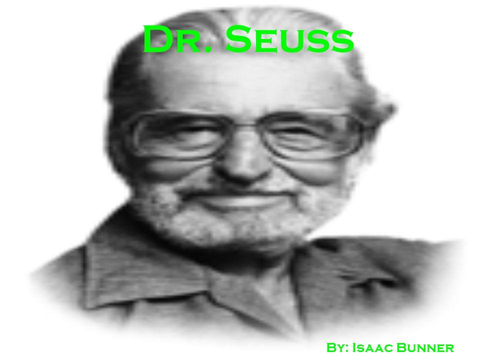 Dr. Seuss By: Isaac Bunner
