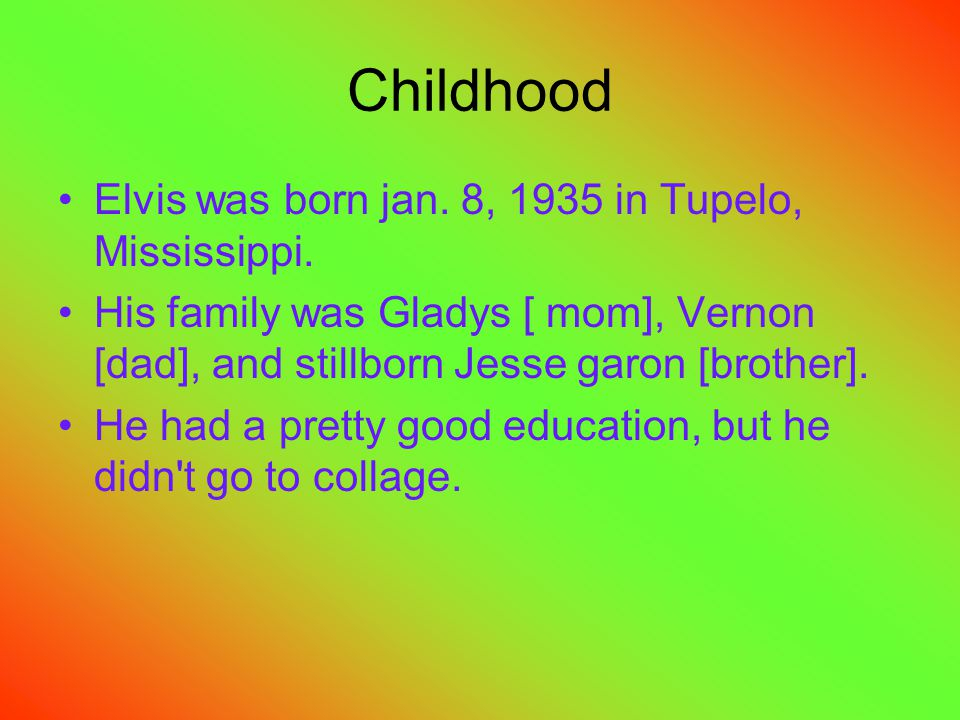 Childhood Elvis was born jan. 8, 1935 in Tupelo, Mississippi.