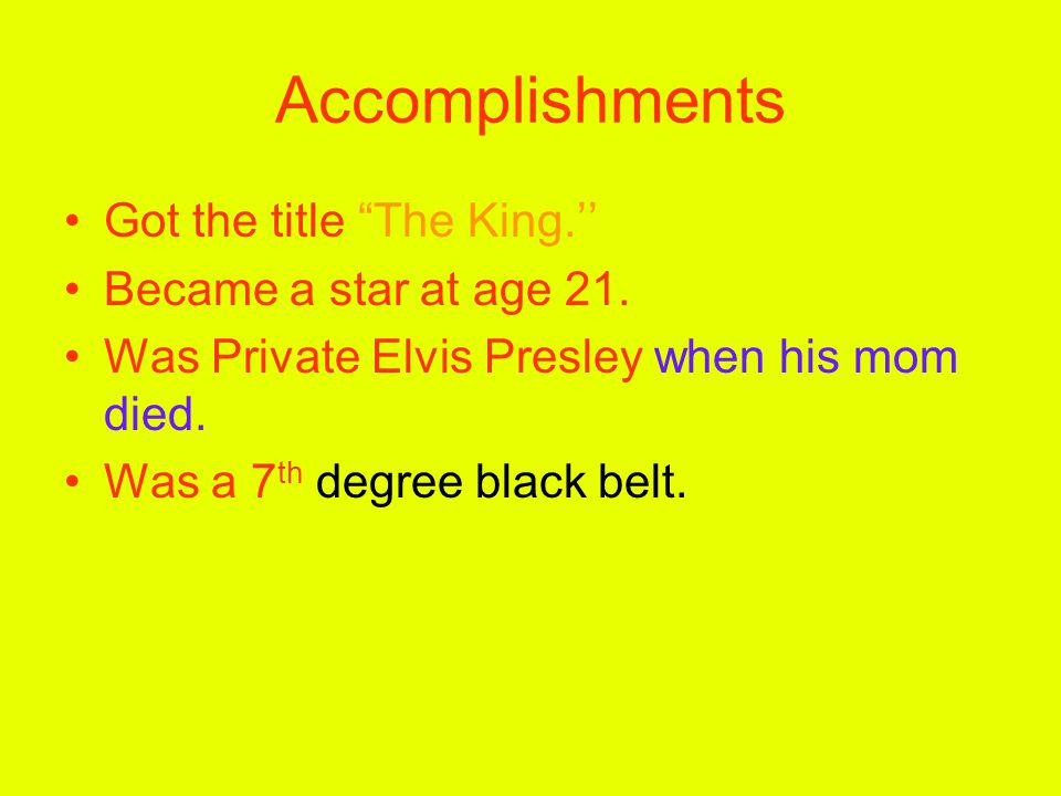 Accomplishments Got the title The King.'' Became a star at age 21.