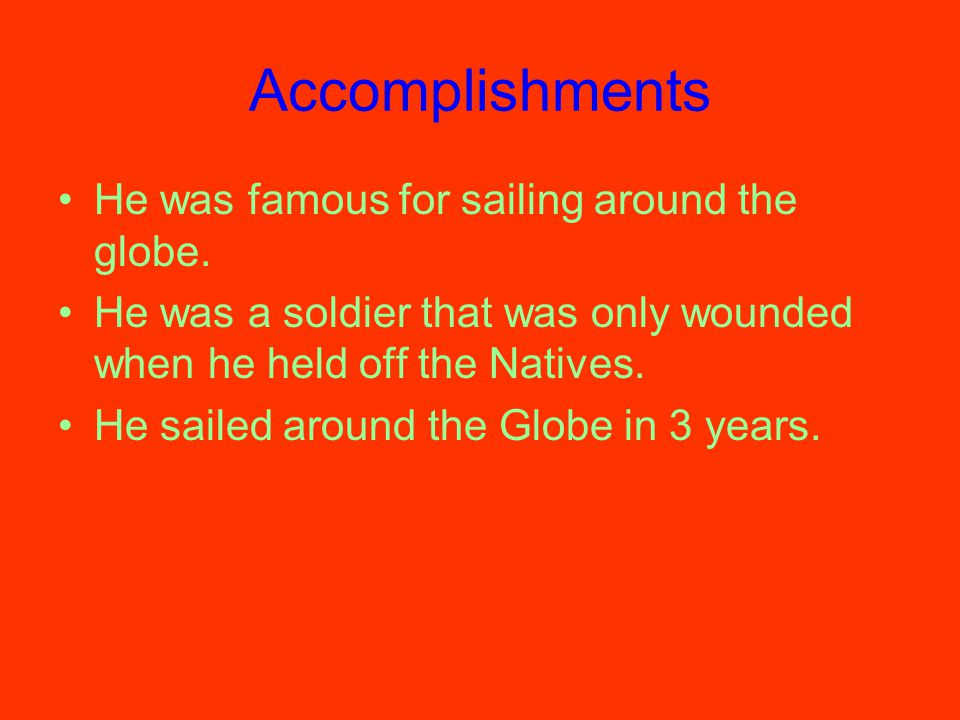 Accomplishments He was famous for sailing around the globe.