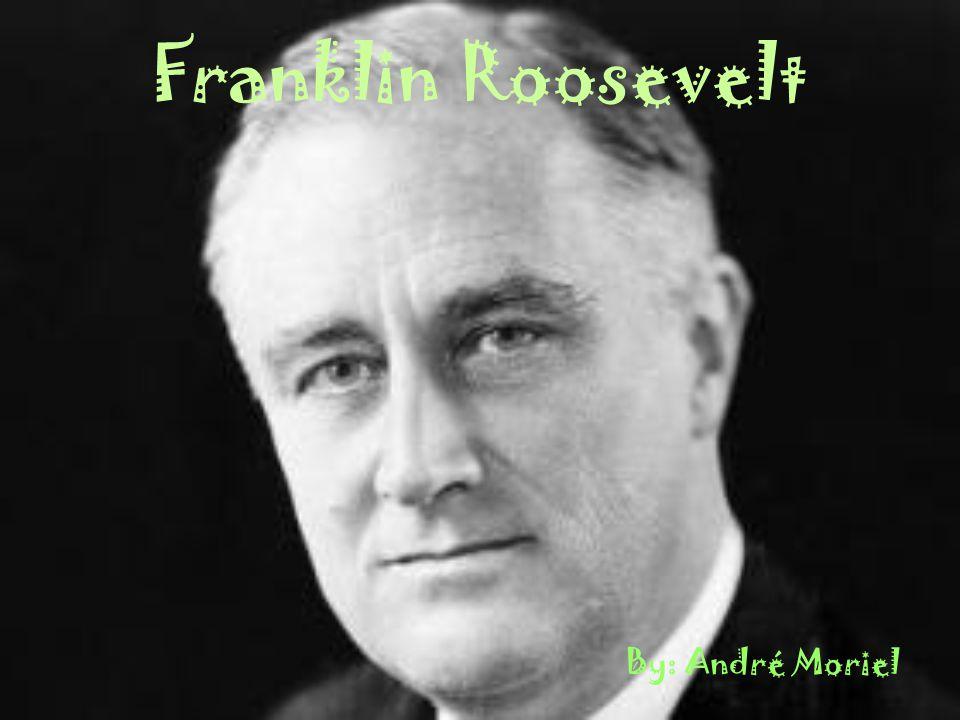 Franklin Roosevelt By: André Moriel