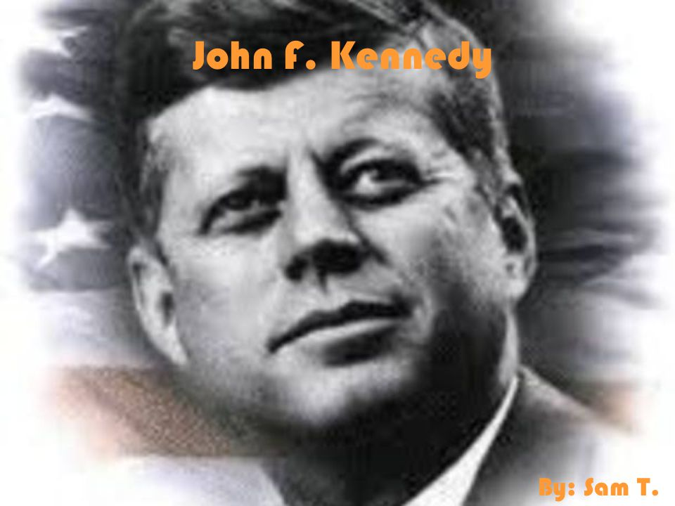 John F. Kennedy By: Sam T.