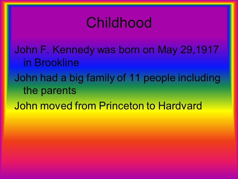 Childhood John F. Kennedy was born on May 29,1917 in Brookline