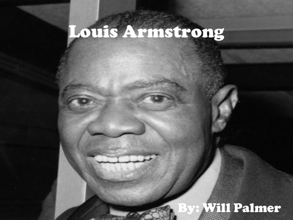 Louis Armstrong By: Will Palmer