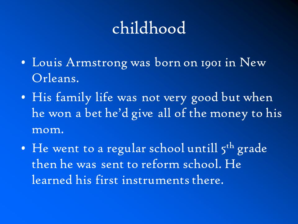 childhood Louis Armstrong was born on 1901 in New Orleans.