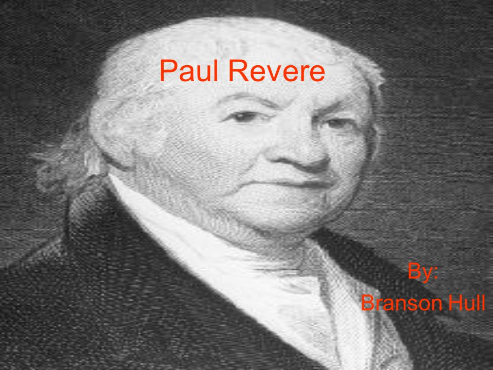 Paul Revere By: Branson Hull