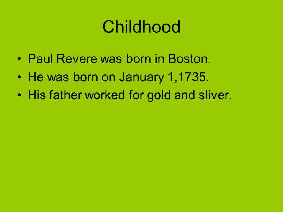 Childhood Paul Revere was born in Boston.