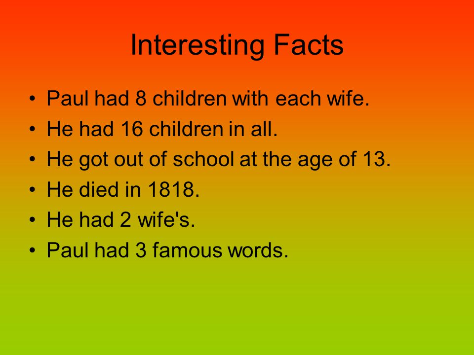 Interesting Facts Paul had 8 children with each wife.