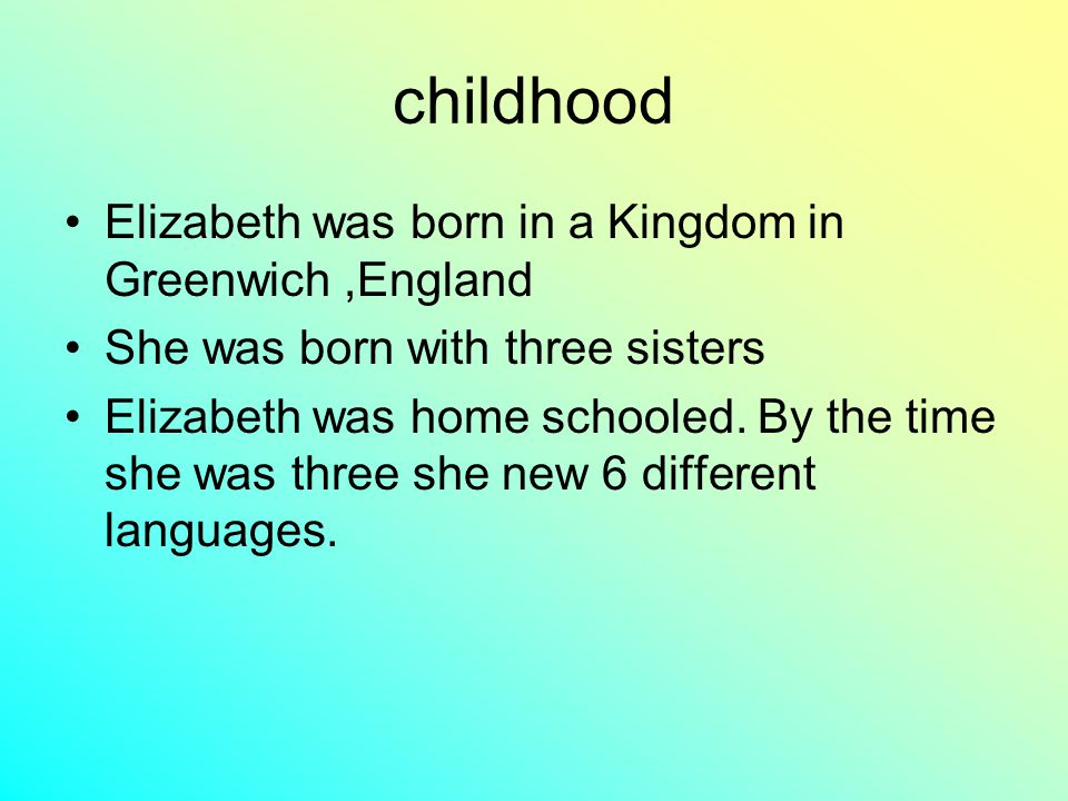 childhood Elizabeth was born in a Kingdom in Greenwich ,England