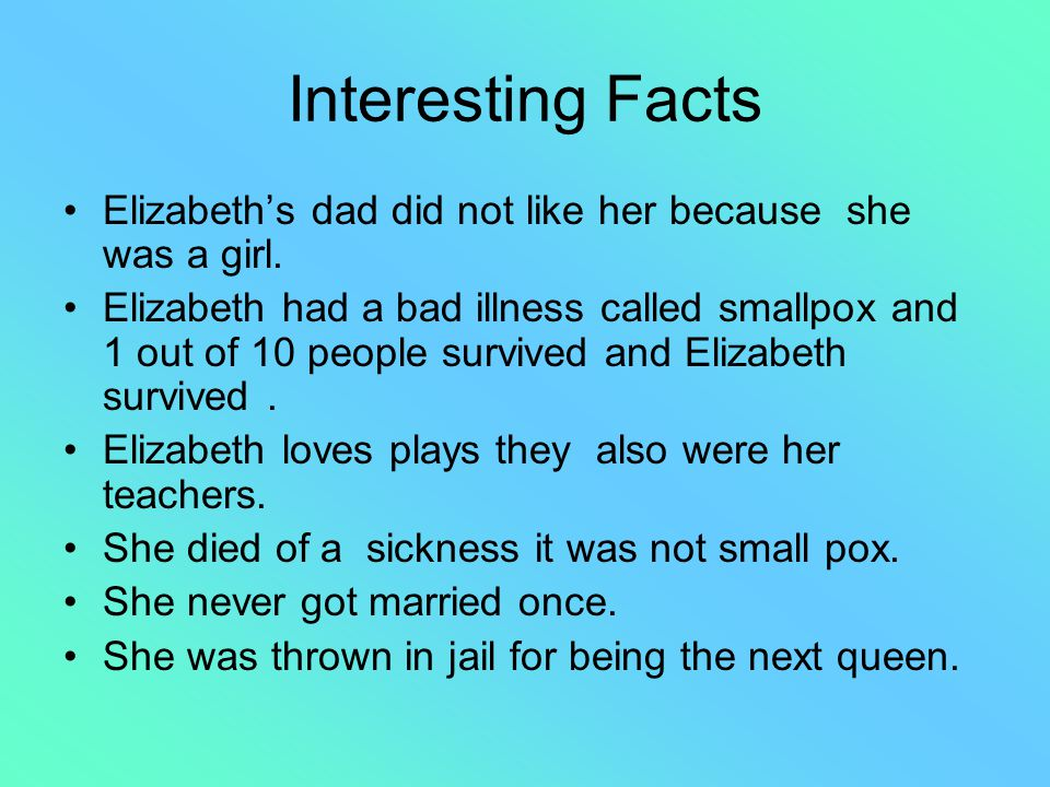 Interesting Facts Elizabeth's dad did not like her because she was a girl.