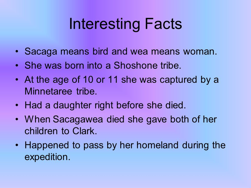 Interesting Facts Sacaga means bird and wea means woman.
